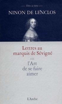 Lettres au marquis de Sévigné ou L'art de se faire aimer - Ninon deLenclos