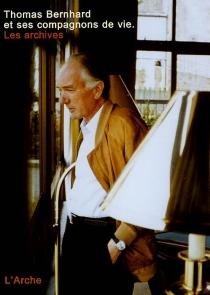 Thomas Bernhard et ses compagnons de vie : les archives - MartinHuber