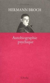 Autobiographie psychique| Suivi de Autobiographie comme programme de travail - HermannBroch