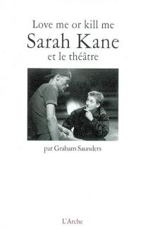 Love me or kill me : Sarah Kane et le théâtre - GrahamSaunders
