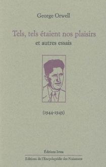 Tels, tels étaient nos plaisirs : et autres essais (1944-1949) - GeorgeOrwell
