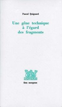 Une gêne technique à l'égard des fragments - PascalQuignard
