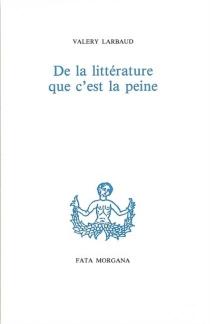 De la littérature que c'est la peine - ValeryLarbaud