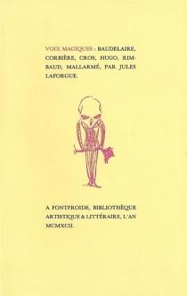 Voix magiques : Baudelaire, Corbière, Cros, Hugo, Rimbaud, Mallarmé, Jules Laforgue - JulesLaforgue