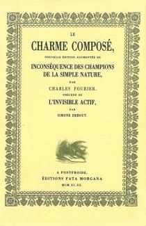 Le charme composé : nouvelle édition augmentée de Inconséquence des champions de la simple nature| L'invisible actif -