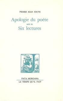 Apologie du poète| Suivi de Six lectures - Pierre JeanJouve