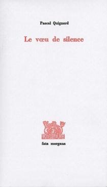 Le voeu de silence : sur Louis-René Des Forêts - PascalQuignard