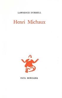 Henri Michaux, poète du parfait solipsisme - LawrenceDurrell