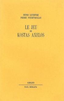 Le Jeu de Kostas Axelos - PierreFougeyrollas