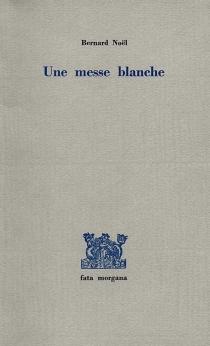 Une Messe blanche - BernardNoël