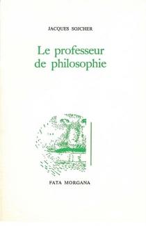 Le professeur de philosophie - JacquesSojcher