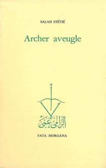 Archer aveugle - SalahStétié