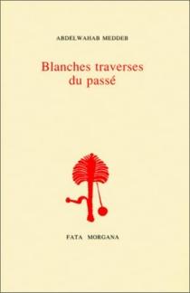 Blanches traverses du passé - AbdelwahabMeddeb