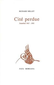 Cité perdue, Istanbul : 1967-1995 - RichardMillet