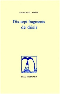 Dix-sept fragments de désir - EmmanuelAdely