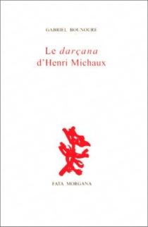 Le darçana d'Henri Michaux - GabrielBounoure