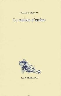 La maison d'ombre ou La philosophie des caves - ClaudeMettra