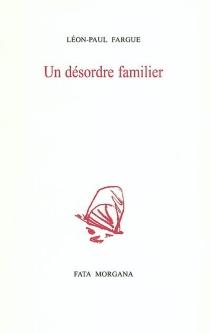 Un désordre familier - Léon-PaulFargue