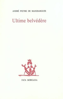 Ultime belvédère - AndréPieyre de Mandiargues