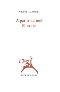 A partir du mot Russie - PhilippeJaccottet