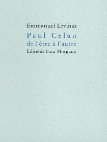 Paul Celan, de l'être à l'autre - EmmanuelLevinas