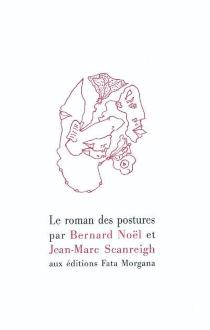 Le roman des postures - BernardNoël