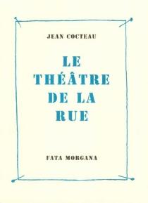 Le théâtre de la rue - JeanCocteau
