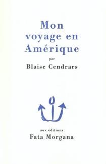 Mon voyage en Amérique - BlaiseCendrars
