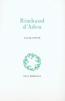 Rimbaud d'Aden - SalahStétié