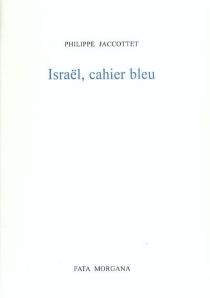 Israël, cahier bleu - PhilippeJaccottet