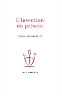 L'invention du présent - PierreBergounioux