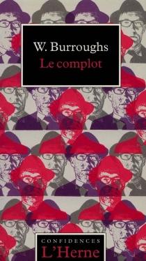 Le complot| Suivi de Lettres du yagé - William SewardBurroughs