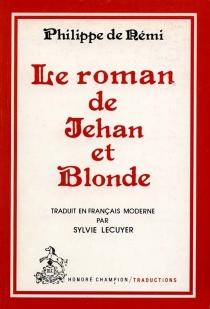 Le Roman de Jehan et Blonde - Philippe de RémiBeaumanoir