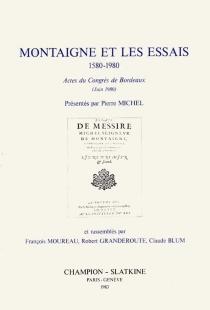 Montaigne et les Essais, 1588-1988 : actes du congrès de Paris, janvier 1988 -