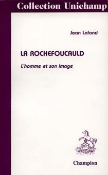 La Rochefoucauld : l'homme et son image - JeanLafond