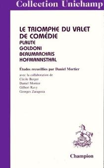 Le triomphe du valet de comédie : Plaute, Goldoni, Beaumarchais, Hofmannsthal -