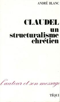 Claudel, un structuralisme chrétien - AndréBlanc