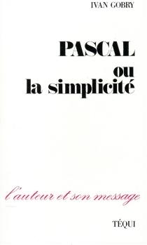 Pascal ou la Simplicité - IvanGobry