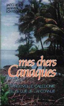 Mes chers Canaques : la Nouvelle-Calédonie telle que je l'ai connue, du Mans à Nouméa - JanvierLovreglio