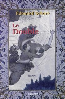 Le double : ars vitae salvatrix - ÉdouardSchuré