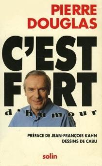 C'est fort d'humour : revue de presse - PierreDouglas