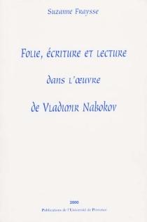 Folié, écriture et lecture dans l'oeuvre de Vladimir Nabokov - SuzanneFraysse
