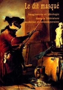 Le dit masqué : imaginaires et idéologie dans la littérature moderne et contemporaine -