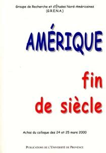 Amérique, fin de siècle : actes du colloque des 24 et 25 mars 2000 -