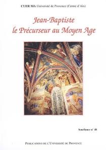 Jean-Baptiste, le précurseur au Moyen Age : actes du 26e colloque du CUER MA, 22-24 février 2001 - Centre universitaire d'études et de recherches médiévales . Colloque (26 ; 2001)