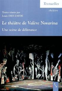 Le théâtre de Valère Novarina : une scène de délivrance -