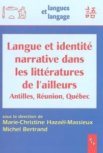 Langue et identité narrative dans les littératures de l'ailleurs : Antilles, Réunion, Québec -