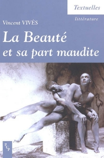 La beauté et sa part maudite : essai sur la poétique post-romantique - VincentVivès