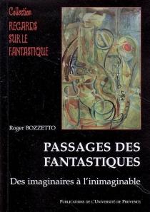 Passage des fantastiques : des imaginaires à l'inimaginable - RogerBozzetto