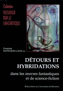 Détours et hybridations dans les oeuvres fantastiques et de science-fiction -